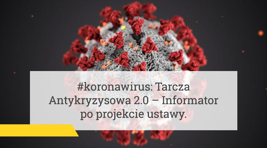 #koronawirus: Tarcza Antykryzysowa 2.0 – Informator po projekcie ustawy