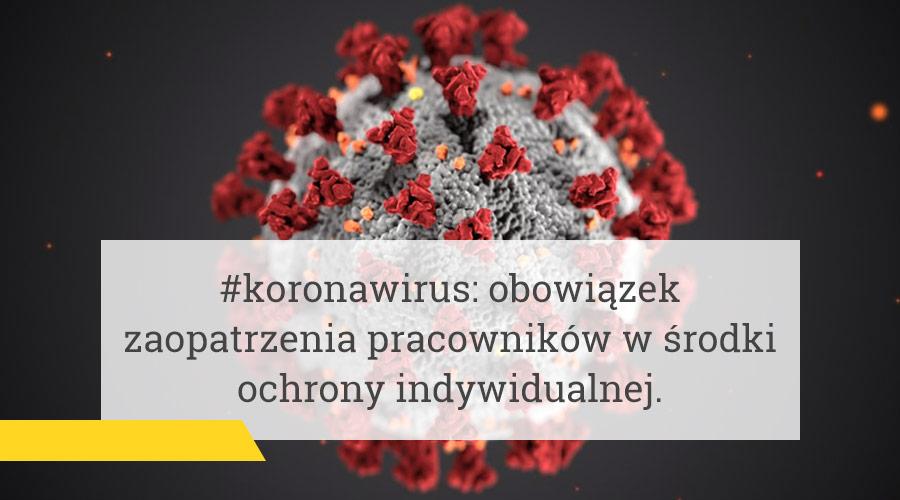 #koronawirus: obowiązek zaopatrzenia pracowników w środki ochrony indywidualnej.