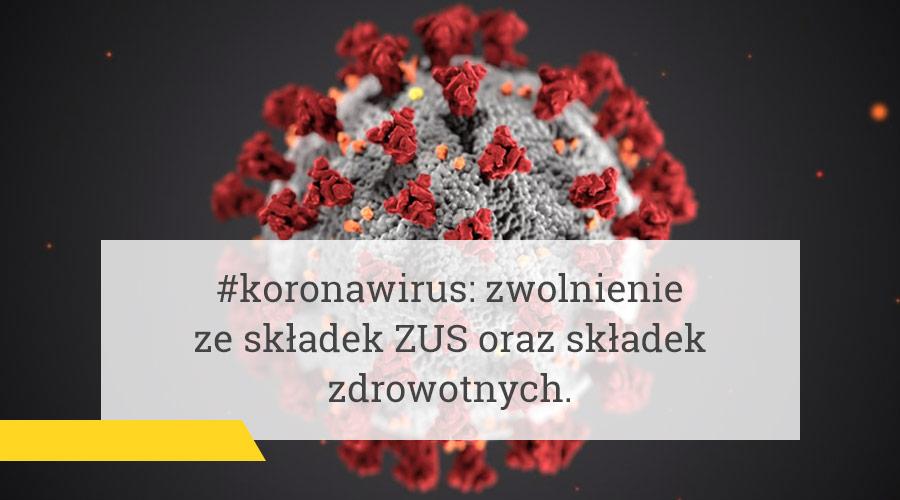 #koronawirus: zwolnienie ze składek ZUS oraz składek zdrowotnych.