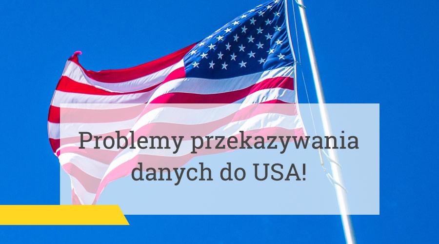 Problemy przekazywania danych do USA!