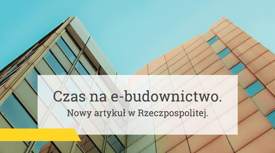 Czas na e-budownictwo – nowy artykuł w Rzeczpospolitej