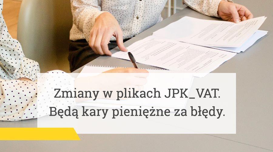 Zmiany w plikach JPK_VAT. Będą kary pieniężne za błędy.