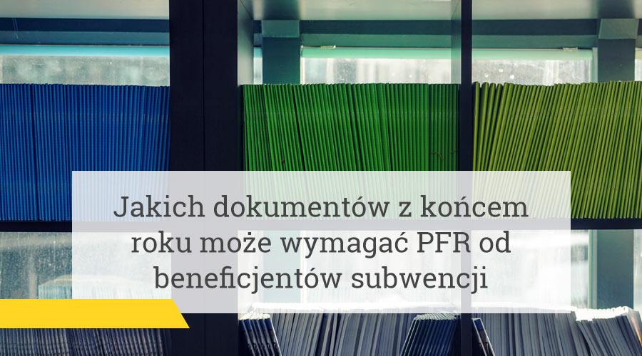 Dokumenty wymagane przez PFR od beneficjentów subwencji