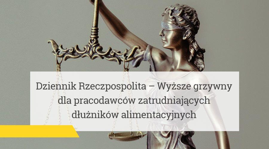 Dziennik Rzeczpospolita – Wyższe grzywny dla pracodawców zatrudniających dłużników alimentacyjnych