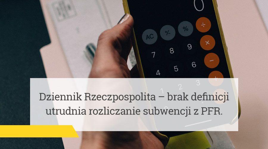 Dziennik Rzeczpospolita – Brak definicji utrudnia rozliczanie subwencji z PFR