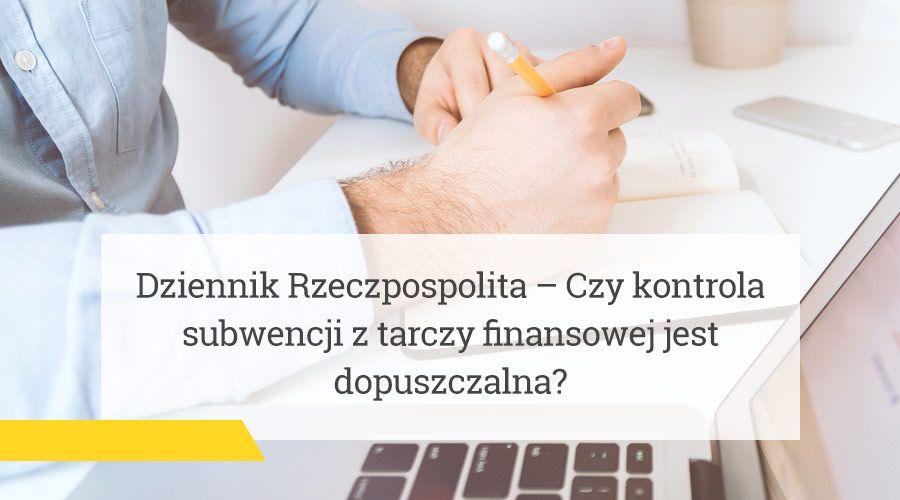 Dziennik Rzeczpospolita – Czy kontrola subwencji z tarczy finansowej jest dopuszczalna?
